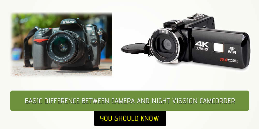 Basic Difference Between Camera And Night Vision Camcorder You Should Know